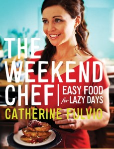 Catherine Fulvio The Weekend Chef