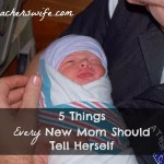 5 Things Every New Mom Should Tell Herself