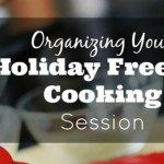 Organizing Your Holiday Freezer Cooking Session – Day 15