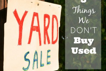 5 Things We DON'T Buy Used