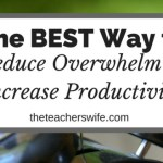 How to Reduce Overwhelm & Increase Productivity + FREE Printables