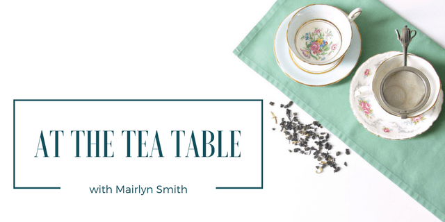 At the Tea Table with Food Writer Mairlyn Smith