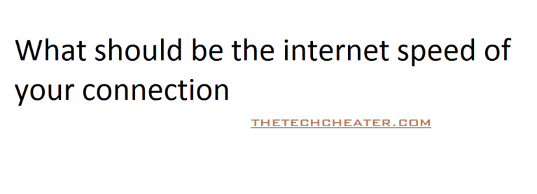 What should be the internet speed of your connection