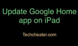 Update Google Home app on iPad