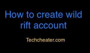 How to create wild rift account