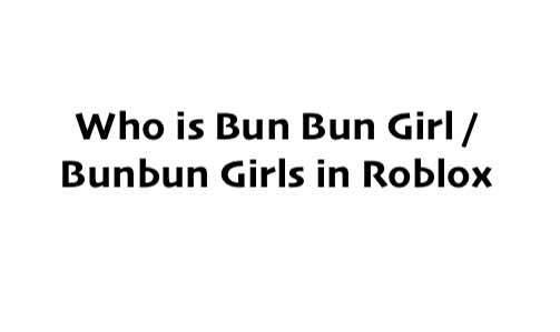 Who is Bun Bun Girl / Bunbun Girls in Roblox