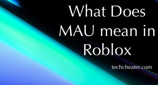 What Does MAU mean in Roblox