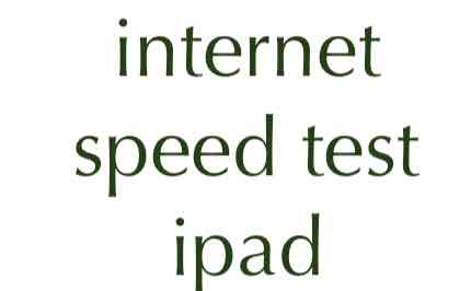 Way to check & test internet connection speed on iPad