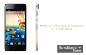Micromax Canvas Knight A350 Review A Futuristic Phone