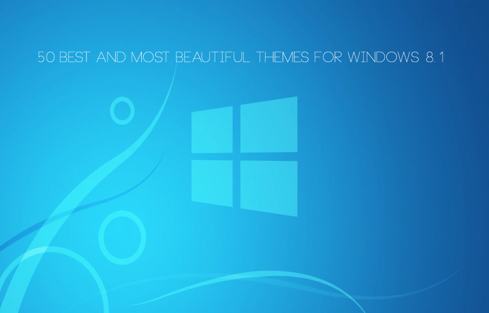 50 Best And Most Beautiful Themes For Windows 8.1