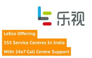LeEco Offering 555 Service Centres In India With 24x7 Call Centre Support