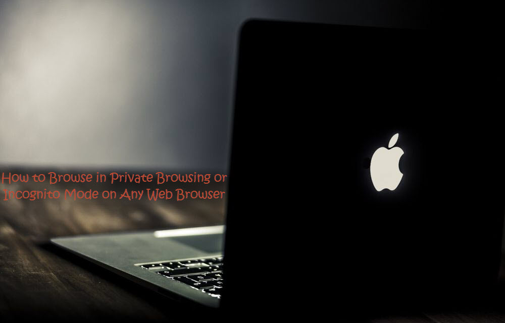 How to Browse in Private Browsing or Incognito Mode on Any Web Browser