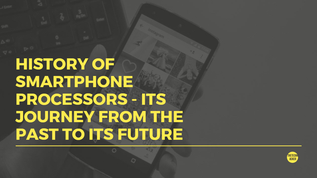History of Smartphone Processors - Its Journey from the Past to its Future
