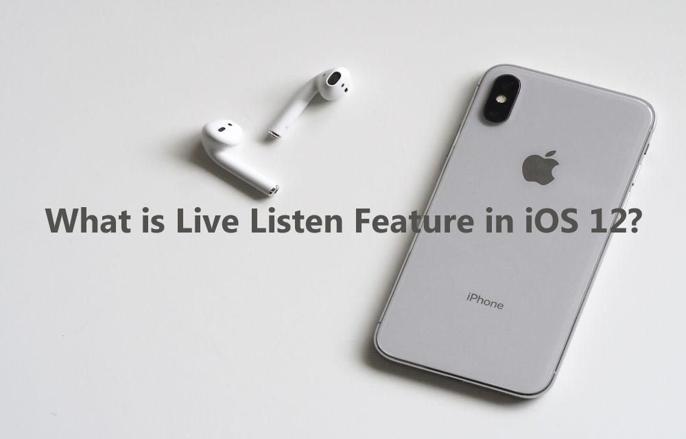 What is Live Listen Feature in iOS 12