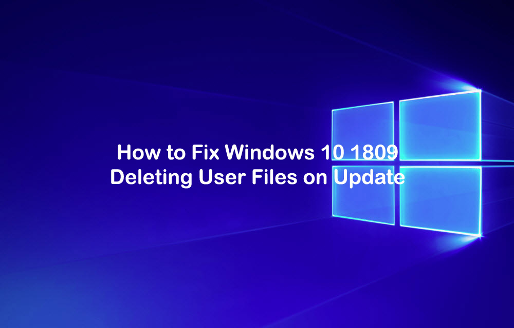 How to Fix Windows 10 1809 Deleting User Files on Update