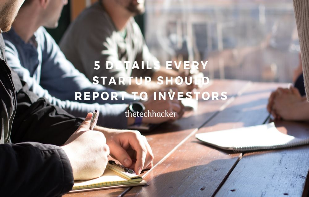 5 Details Every Startup Should Report To Investors