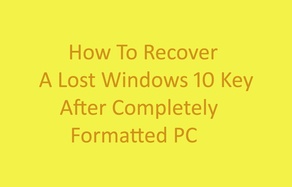 How To Recover A Lost Windows 10 Key After Completely Formatted PC
