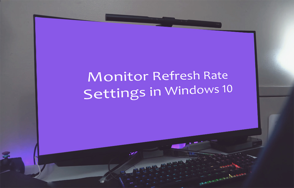 How To Change Your Monitor's Refresh Rate Settings In Windows 10