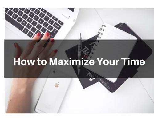 How to maximize your time