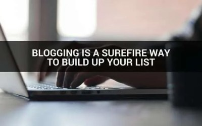 Blogging is a surefire way to build up your list