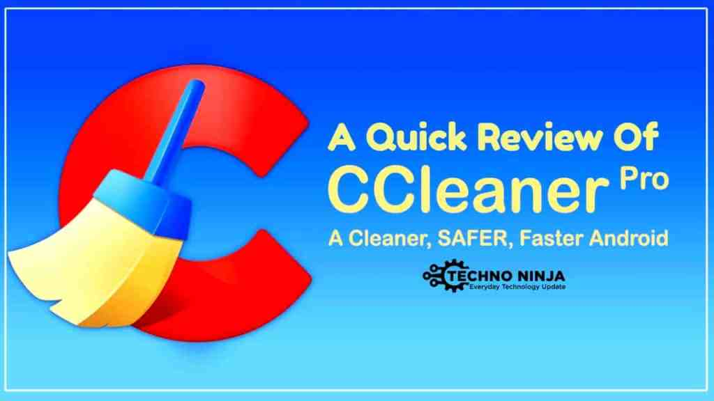 A Quick Review of CCleaner Pro - The Techno Ninja