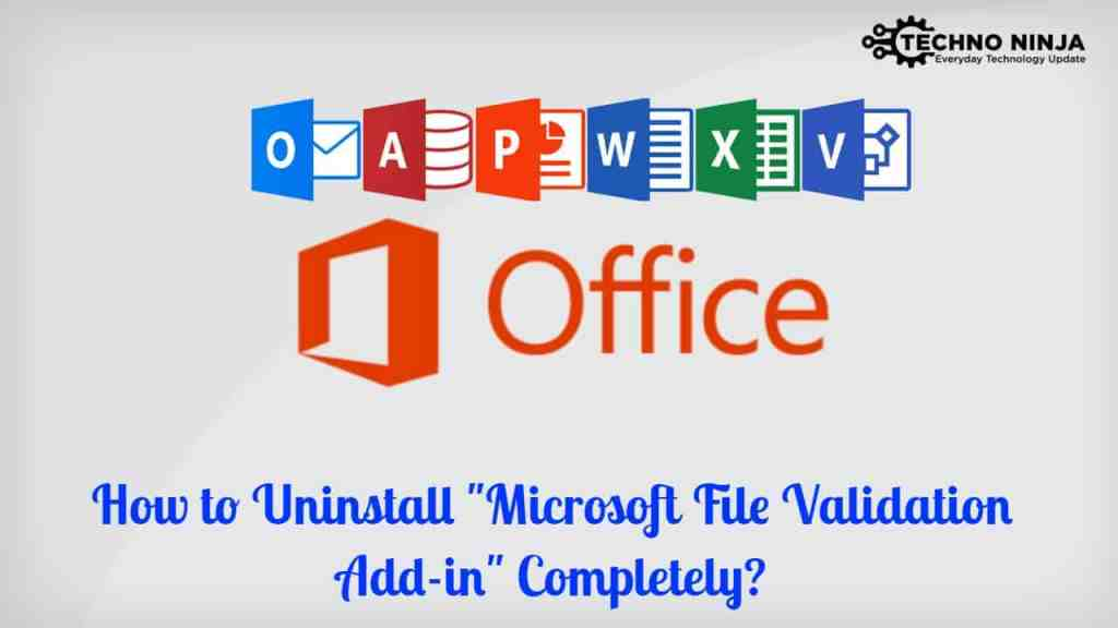How to Uninstall Microsoft File Validation Add-in Completely?
