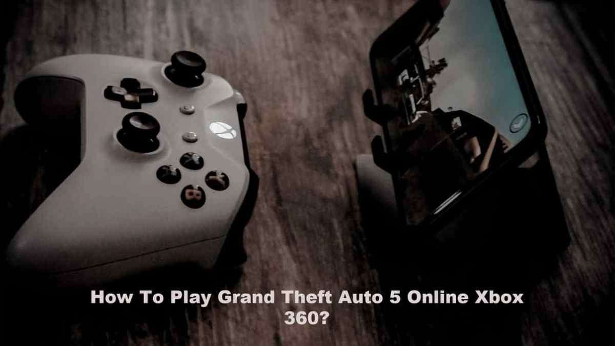 How To Play Grand Theft Auto 5 Online Xbox 360?