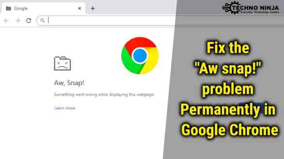 "How to Fix the ""Aw snap!"" problem Permanently in Google Chrome?"