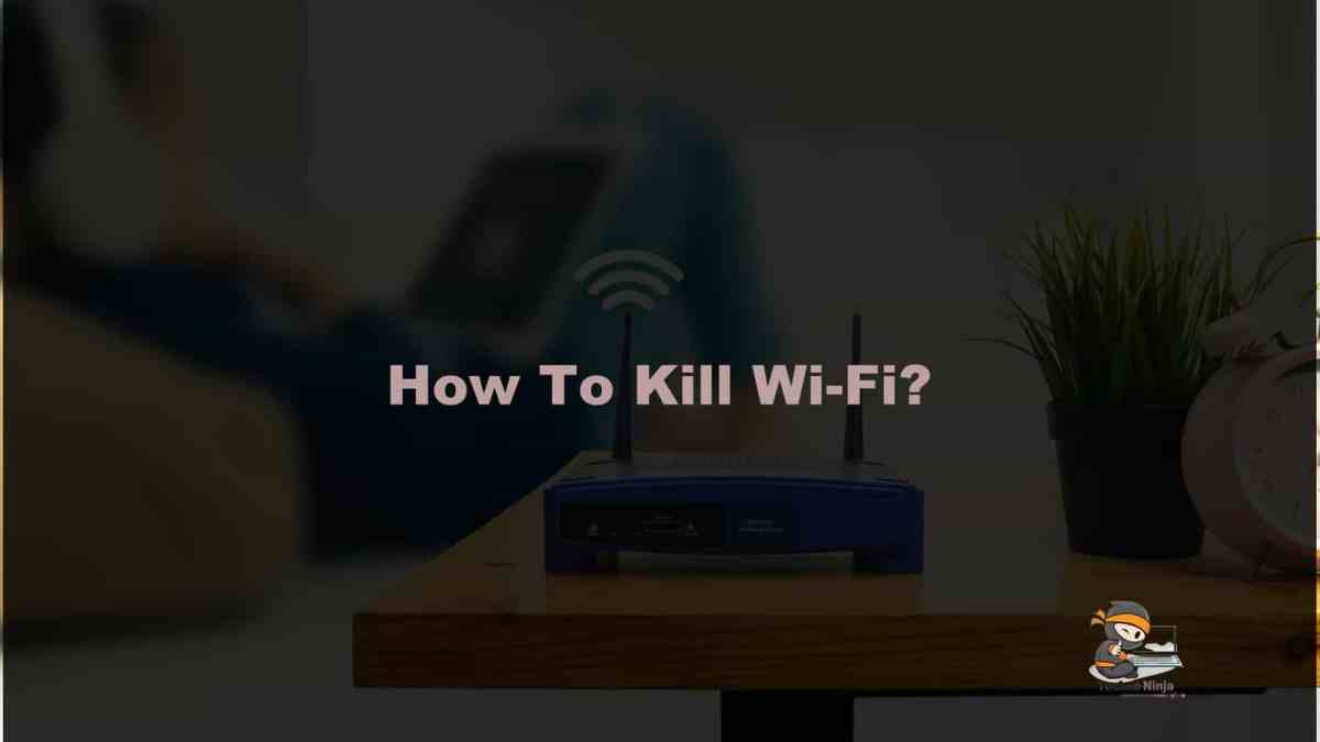 How To Kill Wi-Fi? Top Wifi Killer Suggstion