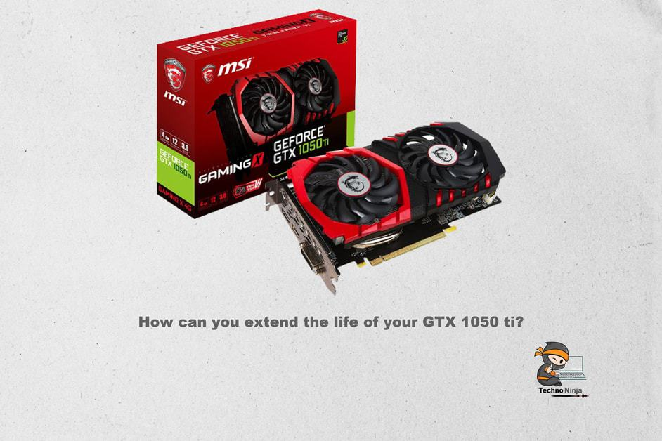 How can you extend the life of your GTX 1050 ti?