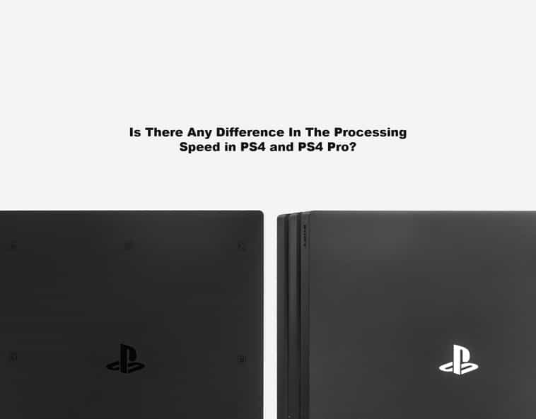 Is There Any Difference In The Processing Speed in PS4 and PS4 Pro?