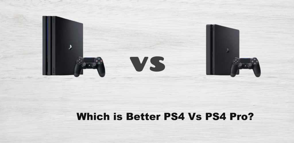 Which is Better PS4 Vs PS4 Pro?