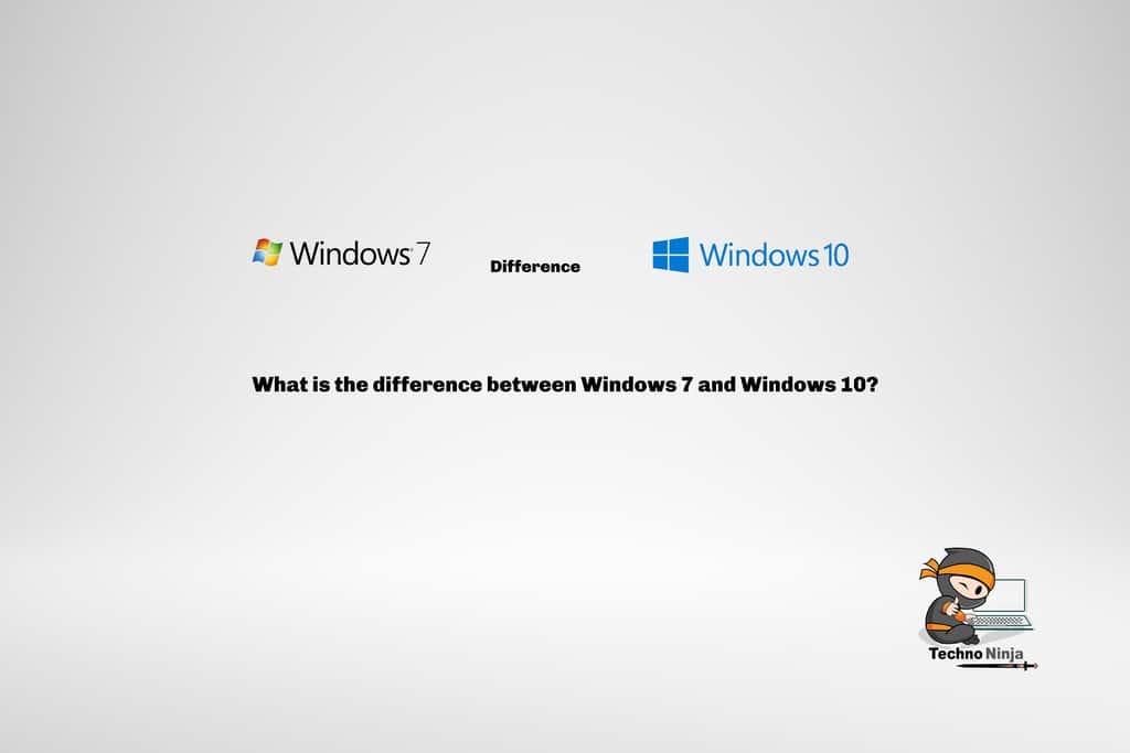 What is the difference between Windows 7 and Windows 10?