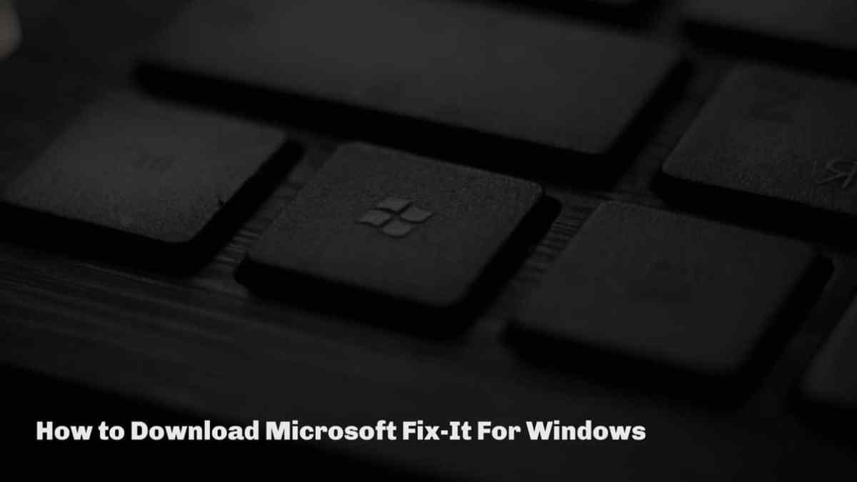 How to Download Microsoft Fix-It For Windows