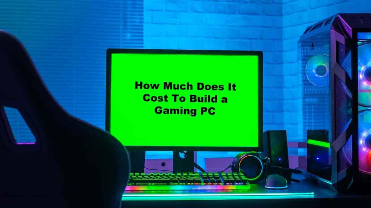 How Much Does It Cost To Build a Gaming PC(2021)?