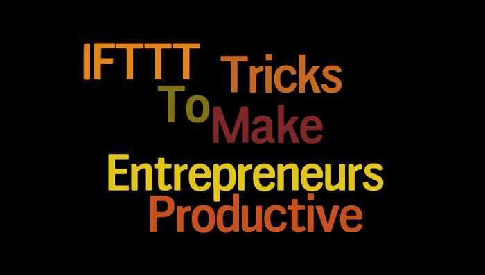 10 IFTTT Recipes To Make Entrepreneurs Productive