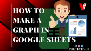 How to Make a Graph In Google Sheets