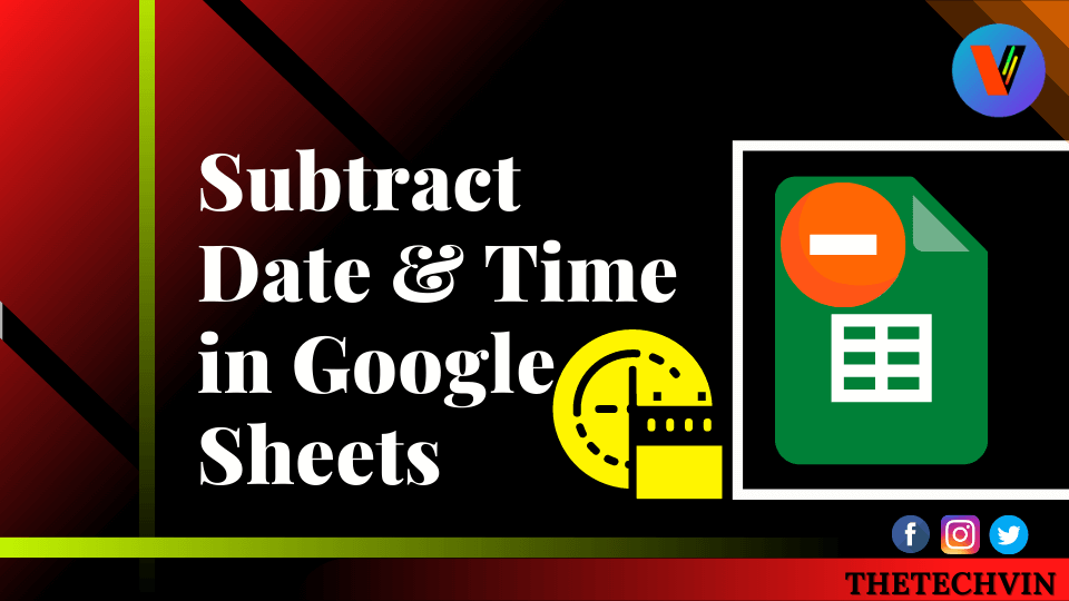 How to Subtract Date & Time in Google Sheets
