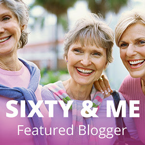Sixty and Me Featured Blogger