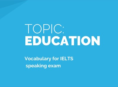Education: Sample Answers and Topic Vocabulary for IELTS Speaking Exam