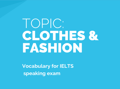Clothes and Fashion:  Sample Answers and Topic Vocabulary for IELTS Speaking Exam