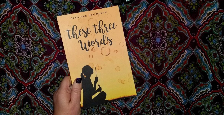 These Three Words by Jess van der Hoech