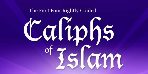 Why the First Four Caliphs of Islam Called the 'Rightly Guided'