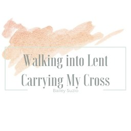 Walking into Lent Carrying My Cross