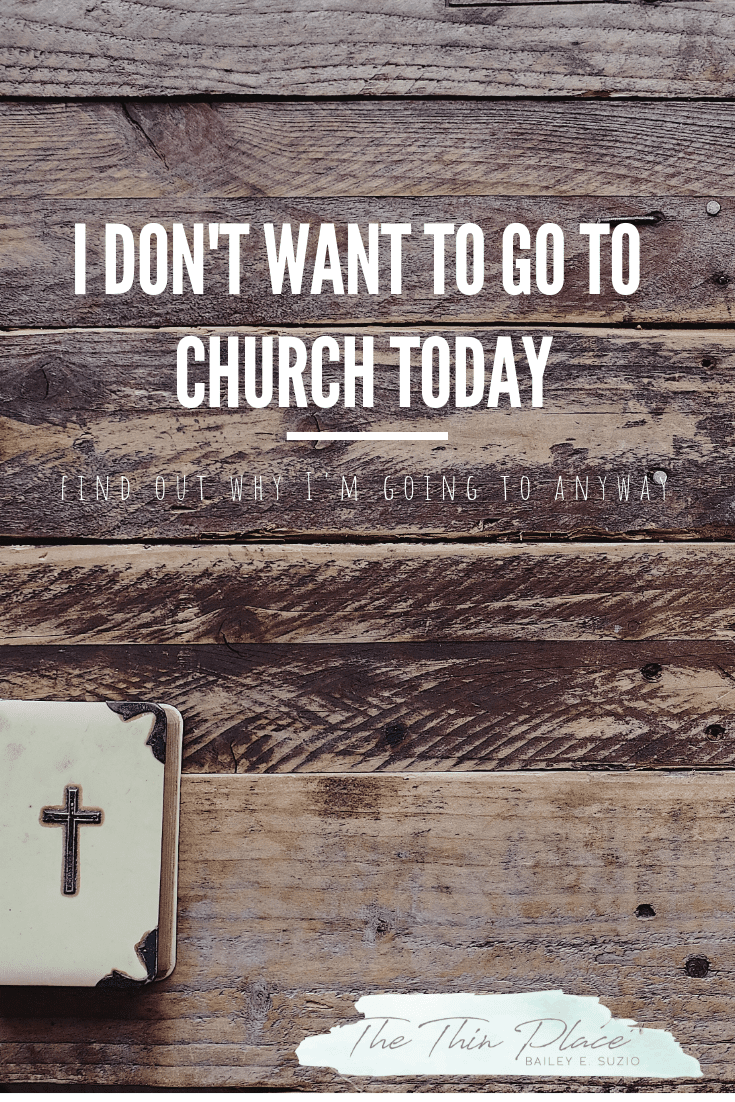 Why I'm Going to Church (Even Though I Don't Want To) #Christian #Church #Devotional #ChristianWoman #ChristianLife
