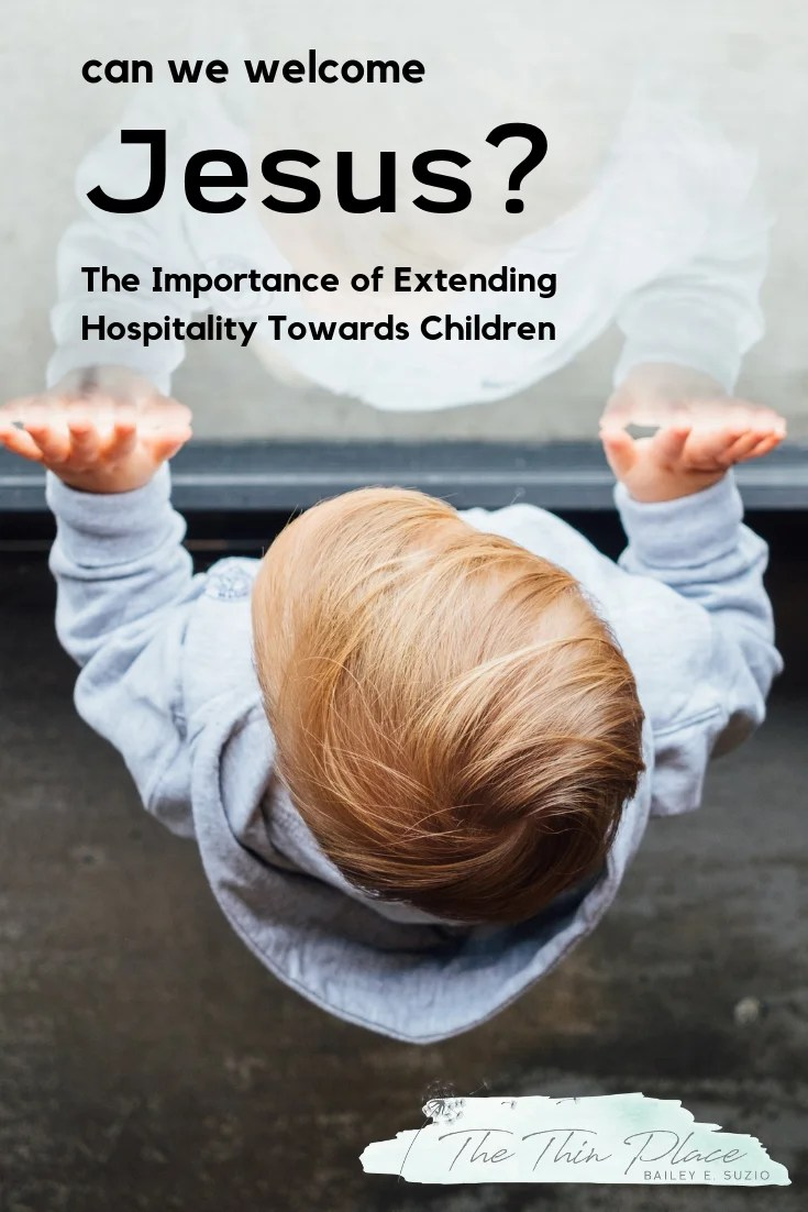 Do We Welcome Jesus? The Importance of Extending Hospitality Towards Children #kids #church #family #christian #christianity