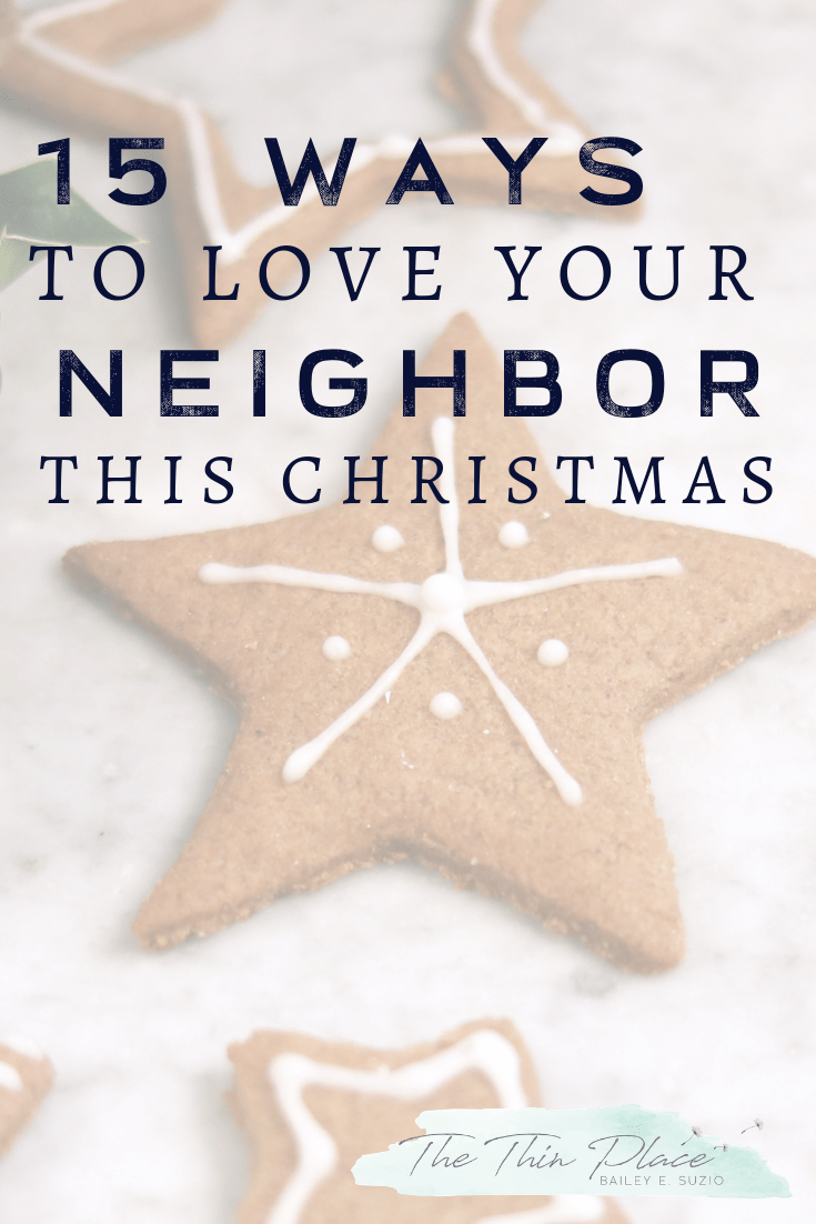 15 Actionable Ways to Love Your Neighbor #christmas #christmasprep #advent #loveyourneighbor #volunteer #service #christmastime