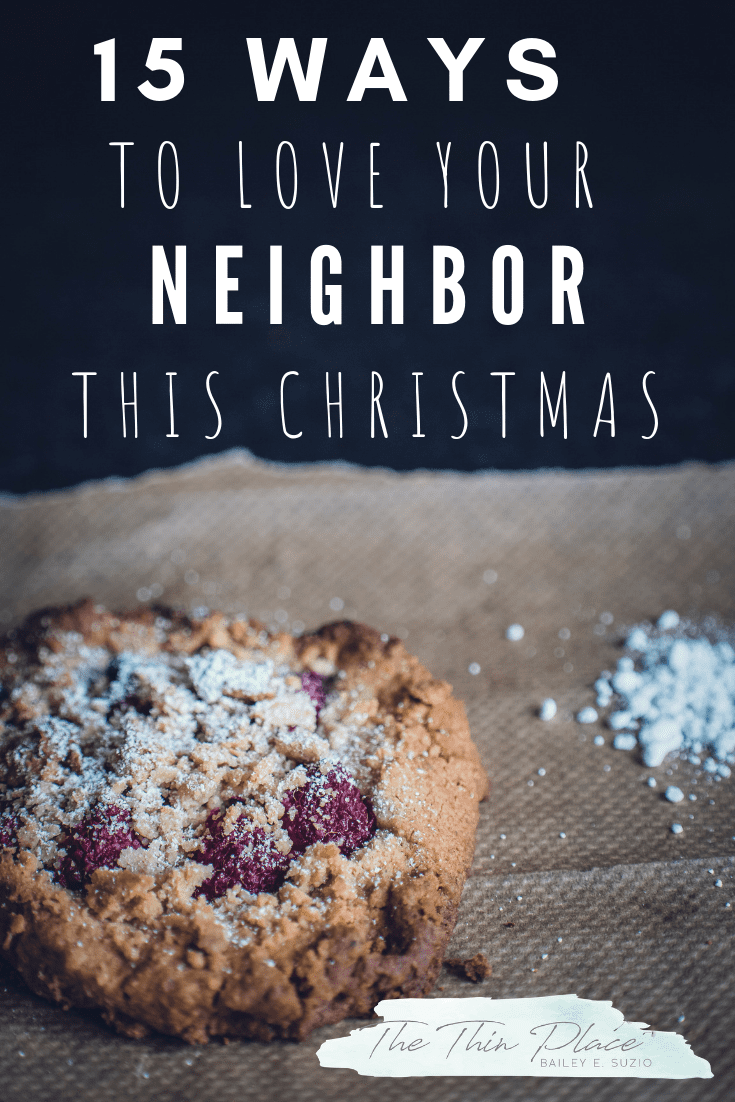 15 Actionable Ways to Love Your Neighbor #volunteer #service #christmast #advent #christcenteredchristmas #christian