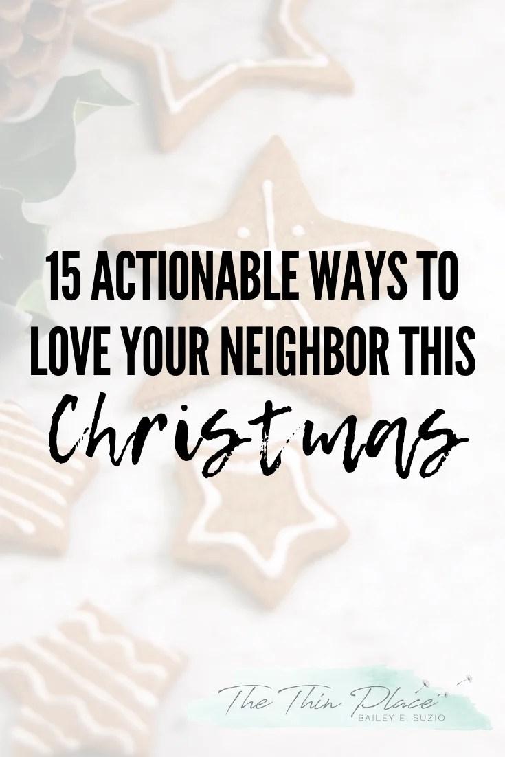 15 Actionable Ways to Love Your Neighbor #christmas #christmasprep #advent #loveyourneighbor #volunteer #service #christmastime