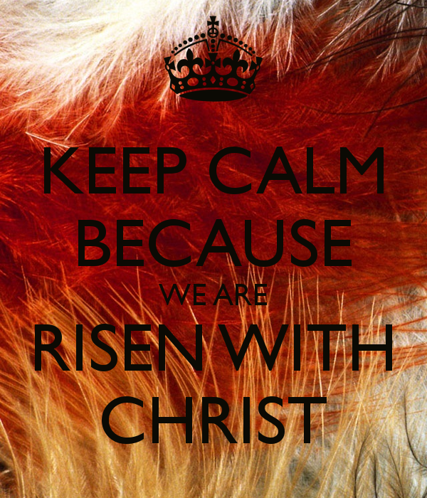 keep-calm-because-we-are-risen-with-christ-3